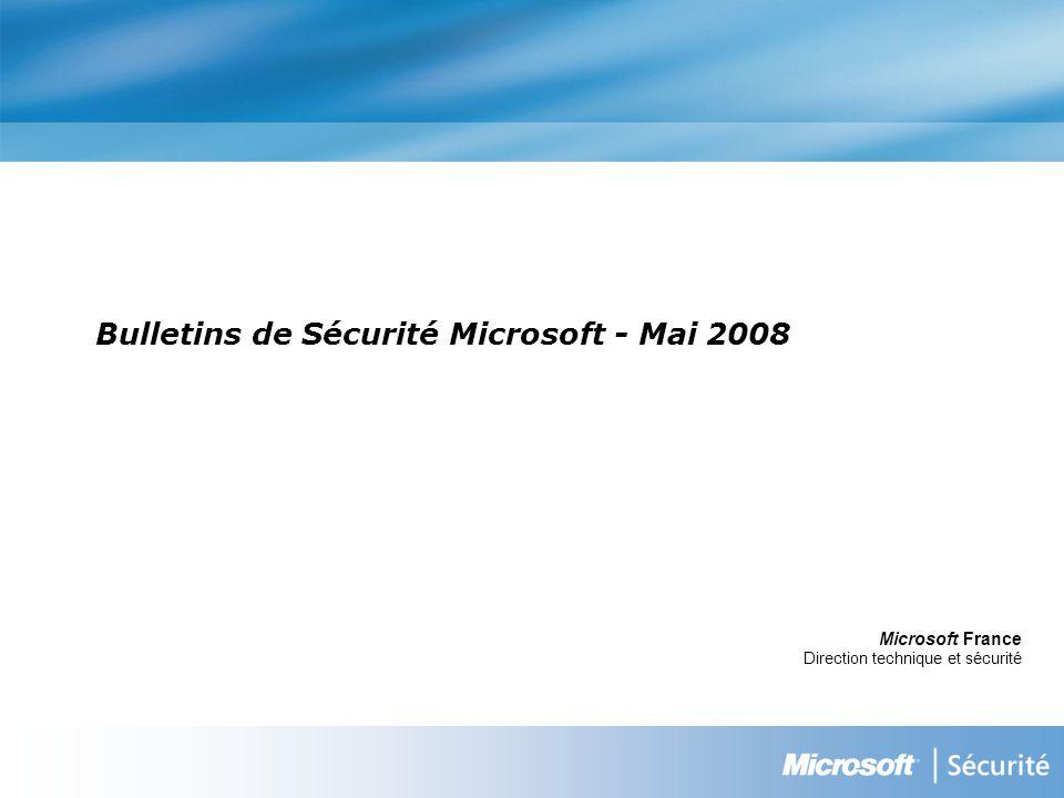 Bulletins de Sécurité Microsoft - Mai 2008 Microsoft France Direction technique et sécurité