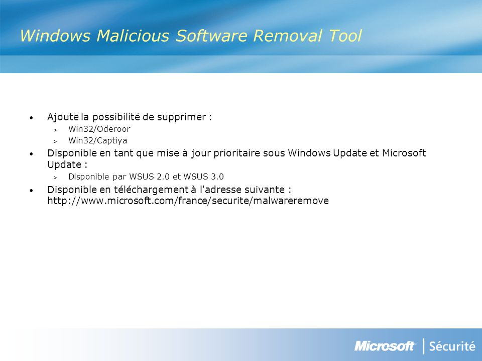 Windows Malicious Software Removal Tool Ajoute la possibilité de supprimer : > Win32/Oderoor > Win32/Captiya Disponible en tant que mise à jour priori