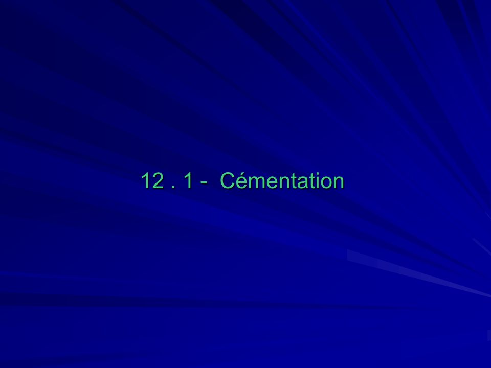 12. 1 - Cémentation