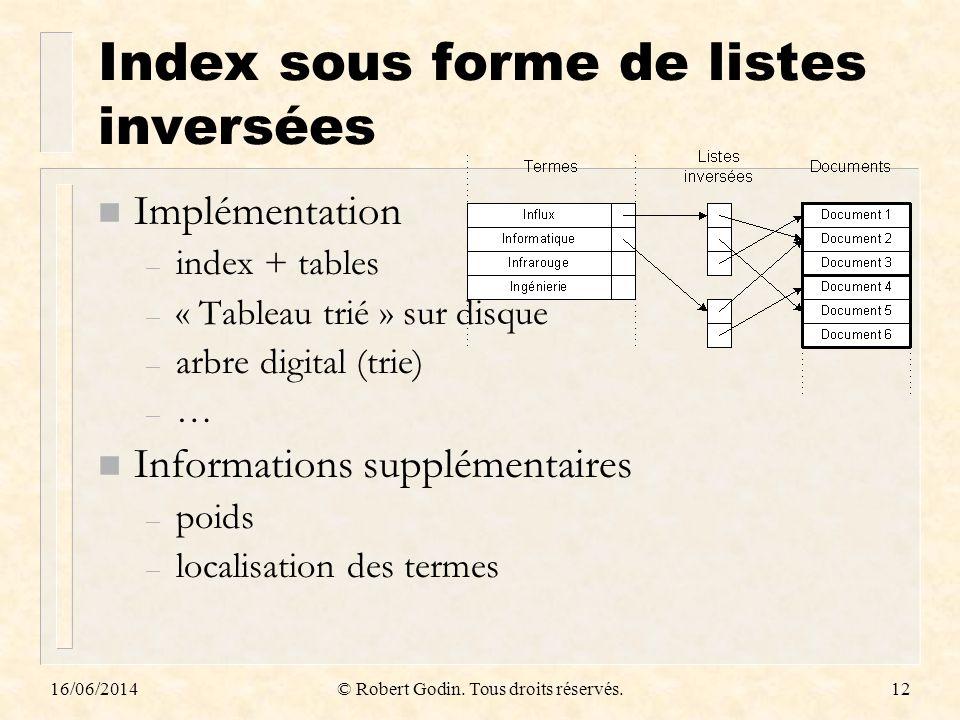 16/06/2014© Robert Godin. Tous droits réservés.12 Index sous forme de listes inversées n Implémentation – index + tables – « Tableau trié » sur disque