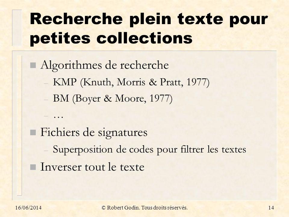 16/06/2014© Robert Godin. Tous droits réservés.14 Recherche plein texte pour petites collections n Algorithmes de recherche – KMP (Knuth, Morris & Pra