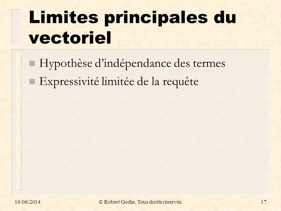 Limites principales du vectoriel n Hypothèse dindépendance des termes n Expressivité limitée de la requête 16/06/2014© Robert Godin. Tous droits réser