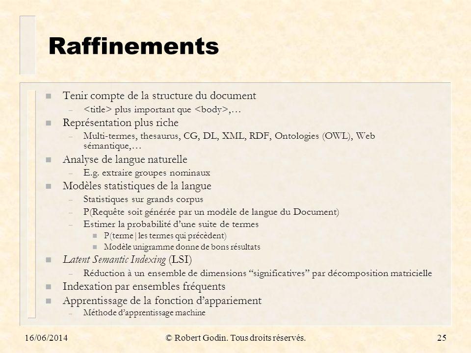 16/06/2014© Robert Godin. Tous droits réservés.25 Raffinements n Tenir compte de la structure du document – plus important que,… n Représentation plus