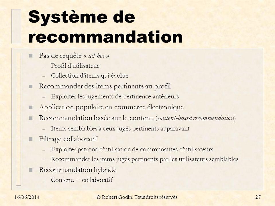 Système de recommandation n Pas de requête « ad hoc » – Profil dutilisateur – Collection ditems qui évolue n Recommander des items pertinents au profi