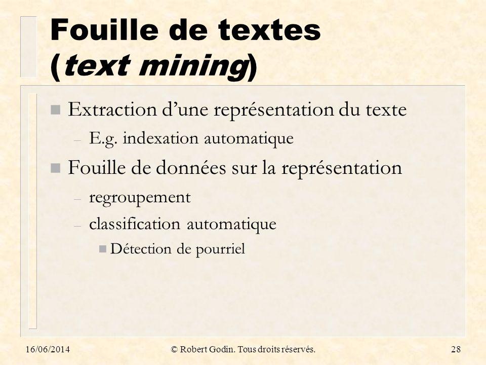 Fouille de textes (text mining) n Extraction dune représentation du texte – E.g. indexation automatique n Fouille de données sur la représentation – r