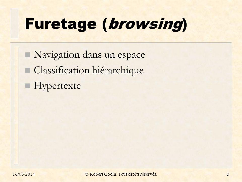 16/06/2014© Robert Godin. Tous droits réservés.3 Furetage (browsing) n Navigation dans un espace n Classification hiérarchique n Hypertexte