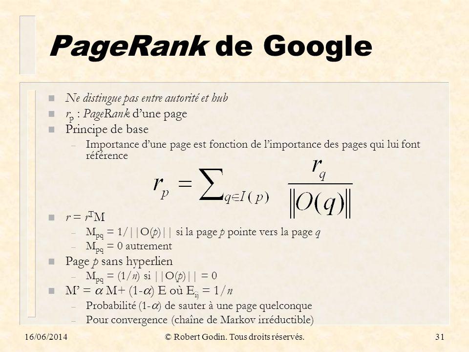 16/06/2014© Robert Godin. Tous droits réservés.31 PageRank de Google n Ne distingue pas entre autorité et hub n r p : PageRank dune page n Principe de