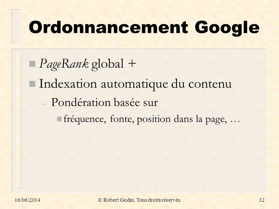 16/06/2014© Robert Godin. Tous droits réservés.32 Ordonnancement Google n PageRank global + n Indexation automatique du contenu – Pondération basée su