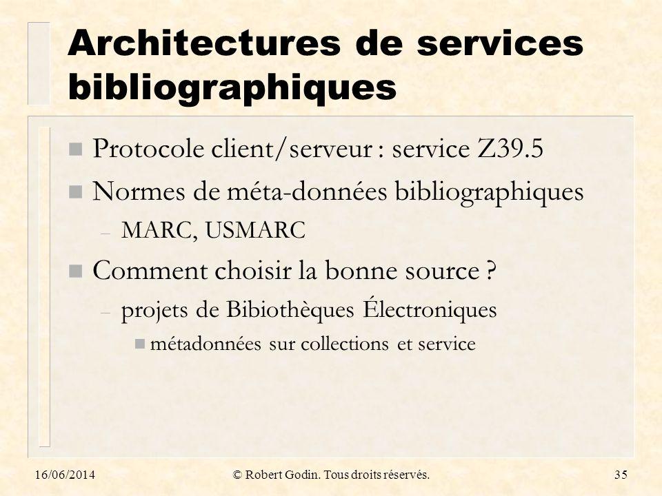 16/06/2014© Robert Godin. Tous droits réservés.35 Architectures de services bibliographiques n Protocole client/serveur : service Z39.5 n Normes de mé
