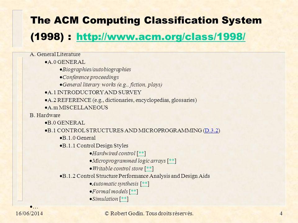 16/06/2014© Robert Godin. Tous droits réservés.4 The ACM Computing Classification System (1998) : http://www.acm.org/class/1998/ http://www.acm.org/cl