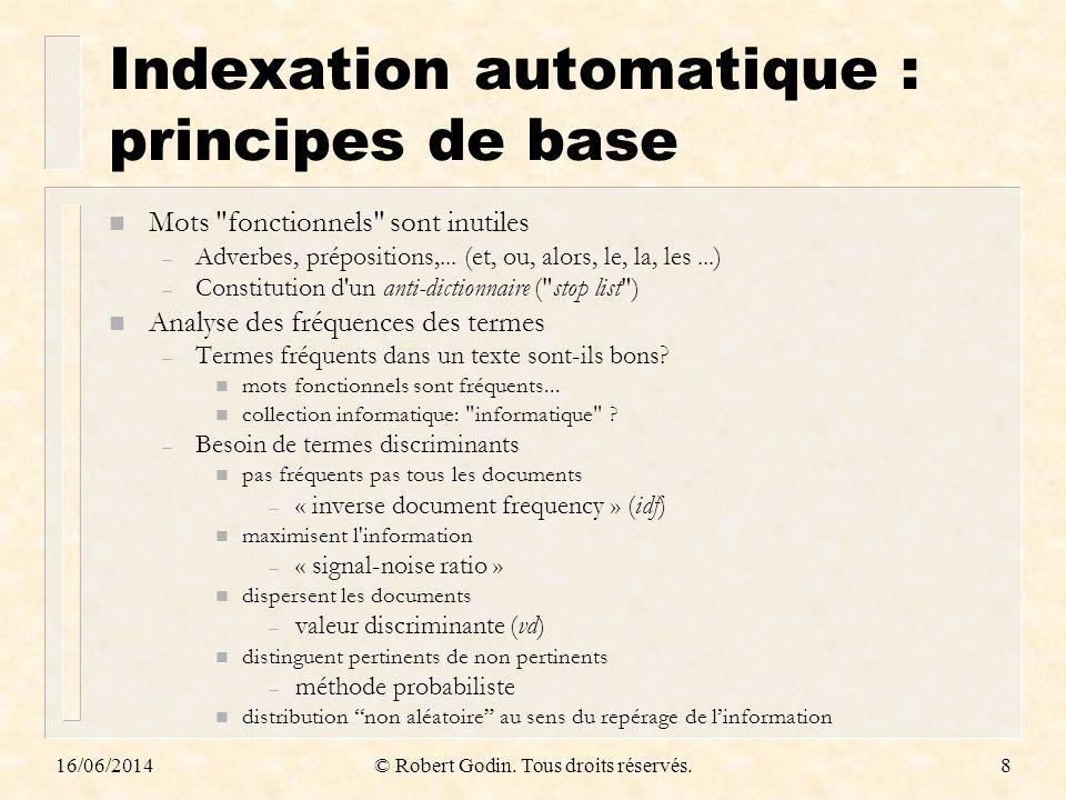 16/06/2014© Robert Godin. Tous droits réservés.8 Indexation automatique : principes de base n Mots