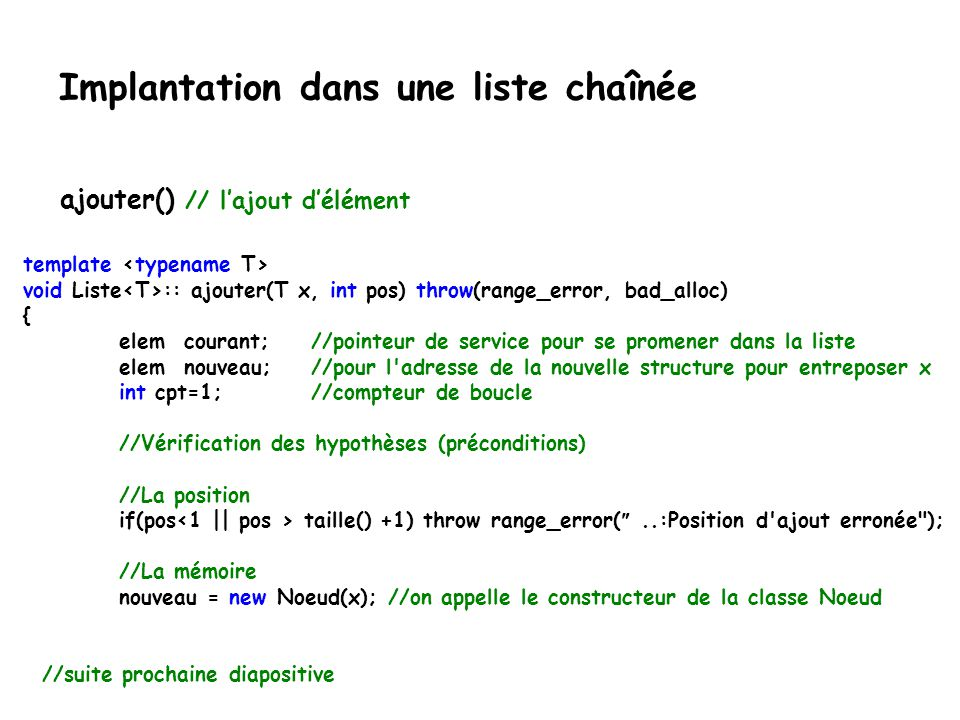 Implantation dans une liste chaînée template void Liste :: ajouter(T x, int pos) throw(range_error, bad_alloc) { elem courant;//pointeur de service po