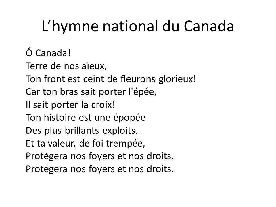 Lhymne national du Canada Ô Canada! Terre de nos aïeux, Ton front est ceint de fleurons glorieux! Car ton bras sait porter l'épée, Il sait porter la c