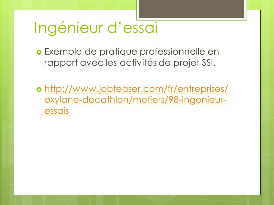 Ingénieur dessai Exemple de pratique professionnelle en rapport avec les activités de projet SSI. http://www.jobteaser.com/fr/entreprises/ oxylane-dec