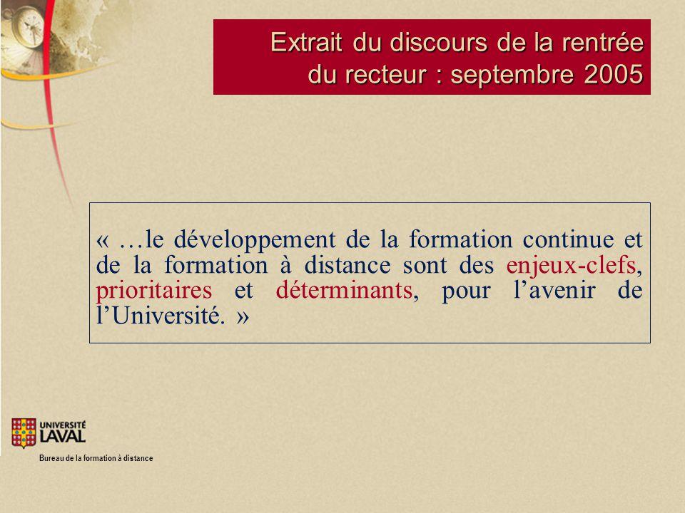 Bureau de la formation à distance Extrait du discours de la rentrée du recteur : septembre 2005 « …le développement de la formation continue et de la formation à distance sont des enjeux-clefs, prioritaires et déterminants, pour lavenir de lUniversité.