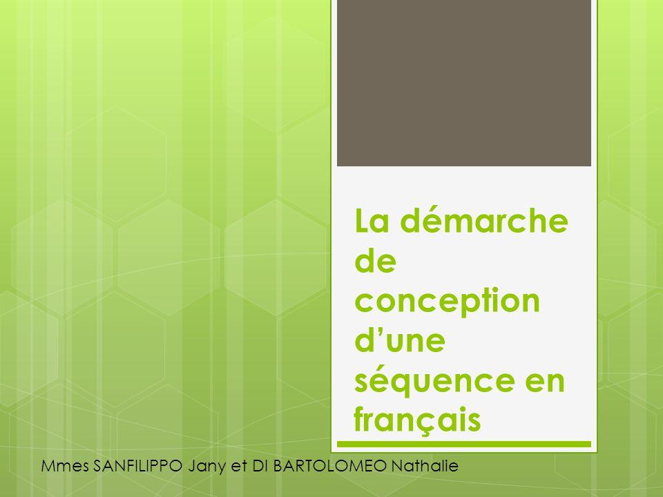 La démarche de conception dune séquence en français Mmes SANFILIPPO Jany et DI BARTOLOMEO Nathalie