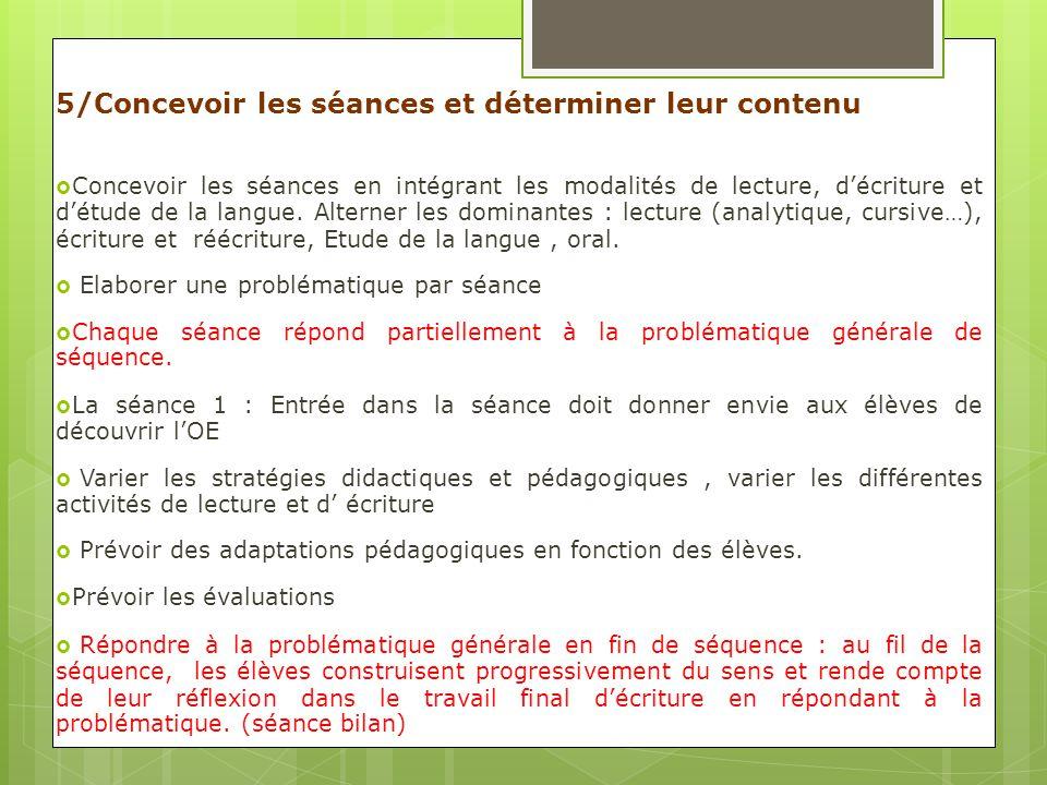 5/Concevoir les séances et déterminer leur contenu Concevoir les séances en intégrant les modalités de lecture, décriture et détude de la langue. Alte