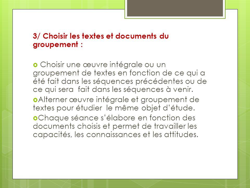 3/ Choisir les textes et documents du groupement : Choisir une œuvre intégrale ou un groupement de textes en fonction de ce qui a été fait dans les sé