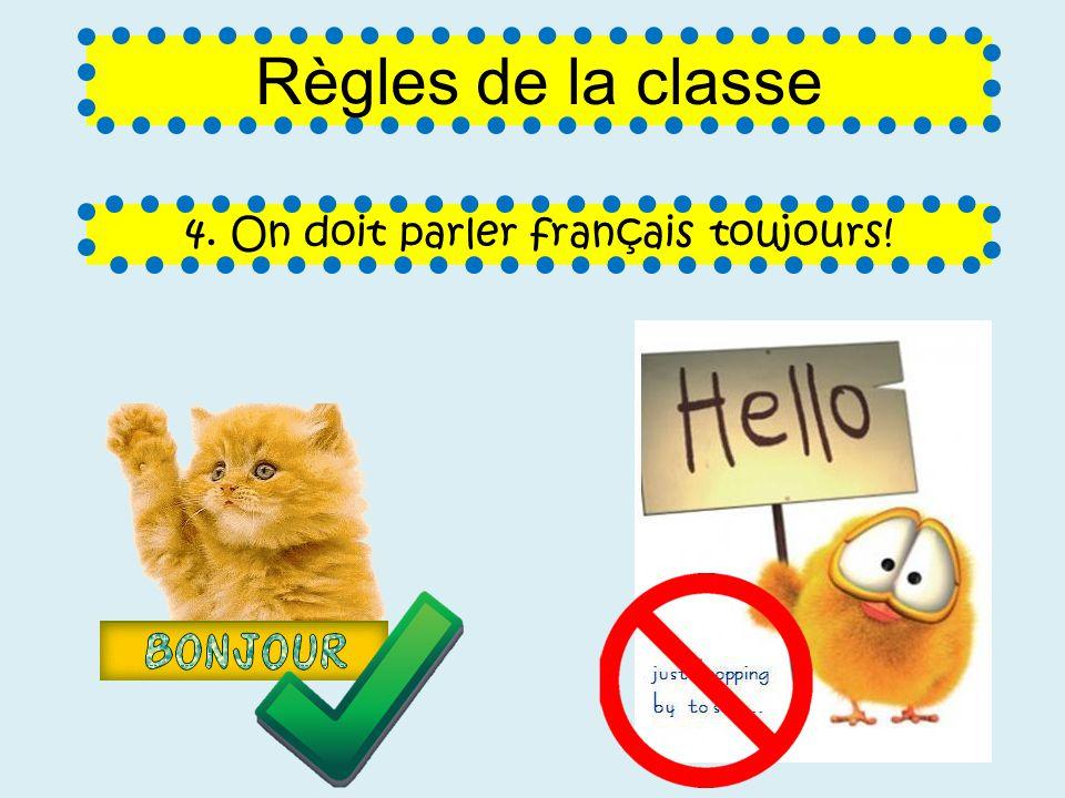 4. On doit parler français toujours! Règles de la classe