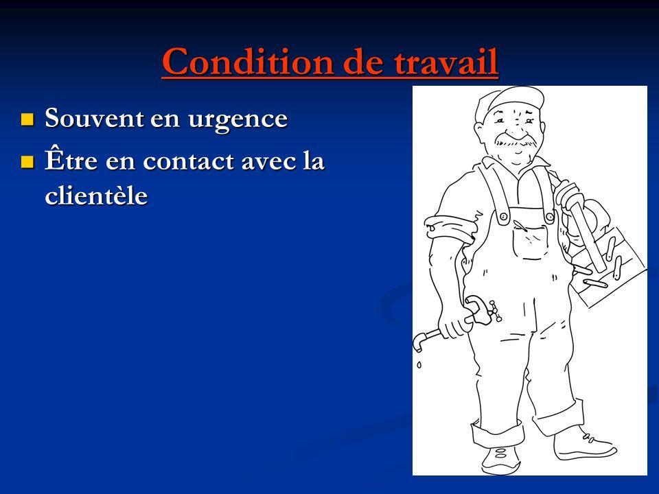 Condition de travail Souvent en urgence Souvent en urgence Être en contact avec la clientèle Être en contact avec la clientèle