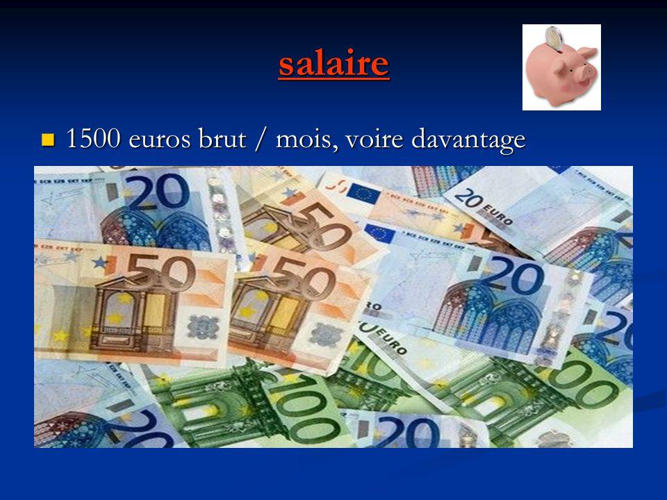 salaire 1500 euros brut / mois, voire davantage 1500 euros brut / mois, voire davantage
