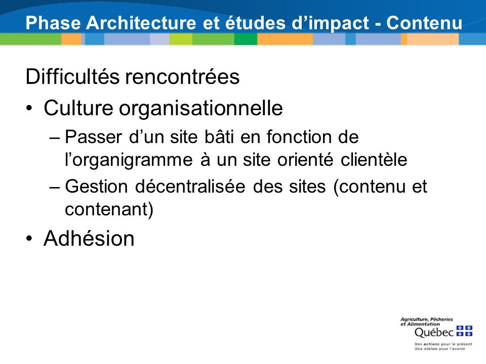 Phase Architecture et études dimpact - Contenu Difficultés rencontrées Culture organisationnelle –Passer dun site bâti en fonction de lorganigramme à