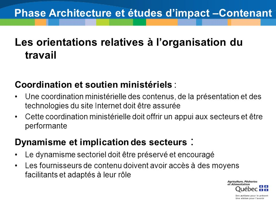 Phase Architecture et études dimpact –Contenant Les orientations relatives à lorganisation du travail Coordination et soutien ministériels : Une coord