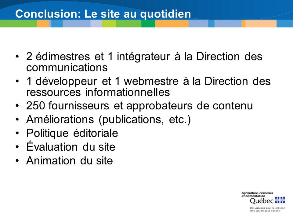 Conclusion: Le site au quotidien 2 édimestres et 1 intégrateur à la Direction des communications 1 développeur et 1 webmestre à la Direction des resso