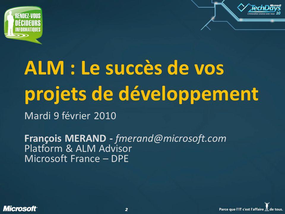 22 ALM : Le succès de vos projets de développement Mardi 9 février 2010 François MERAND - fmerand@microsoft.com Platform & ALM Advisor Microsoft Franc