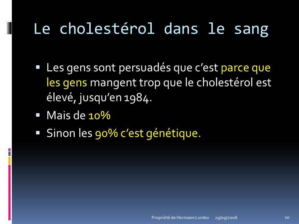 Le cholestérol dans le sang Les gens sont persuadés que cest parce que les gens mangent trop que le cholestérol est élevé, jusquen 1984. Mais de 10% S