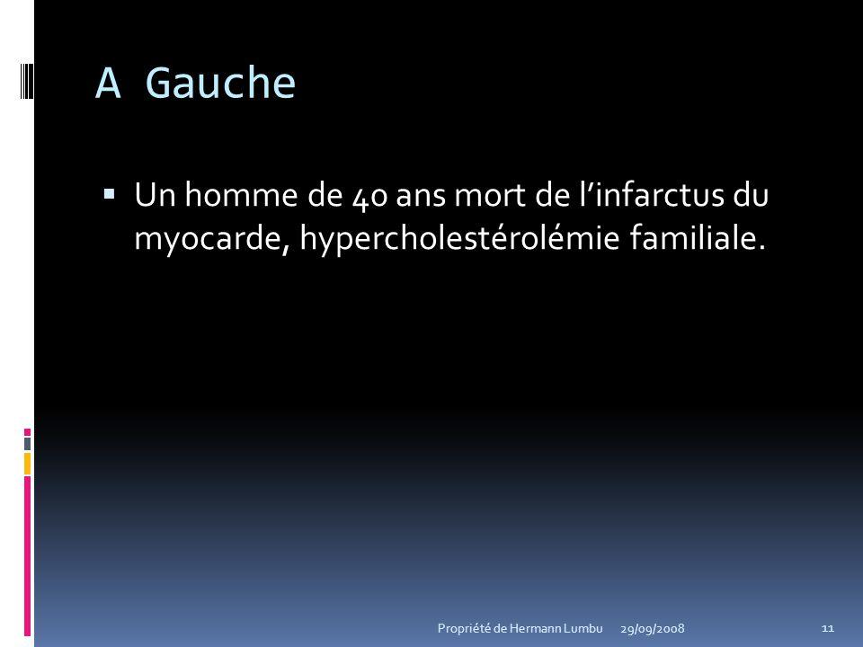A Gauche Un homme de 40 ans mort de linfarctus du myocarde, hypercholestérolémie familiale. 11 Propriété de Hermann Lumbu29/09/2008