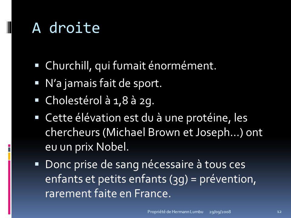 A droite Churchill, qui fumait énormément. Na jamais fait de sport. Cholestérol à 1,8 à 2g. Cette élévation est du à une protéine, les chercheurs (Mic