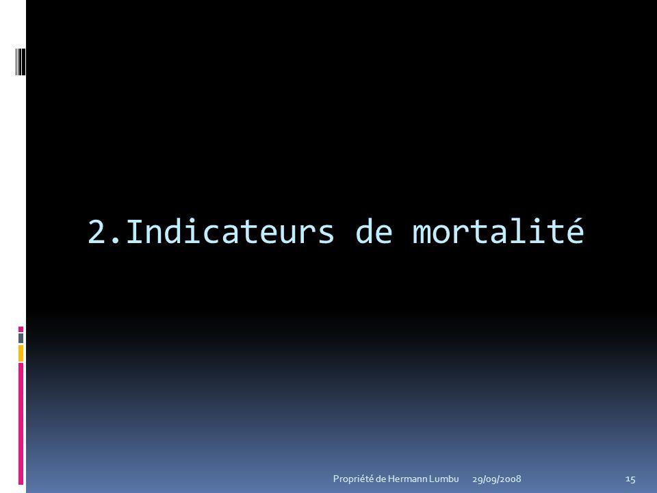 2.Indicateurs de mortalité 15 Propriété de Hermann Lumbu29/09/2008