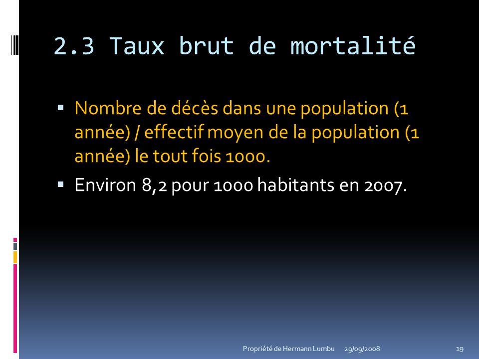2.3 Taux brut de mortalité Nombre de décès dans une population (1 année) / effectif moyen de la population (1 année) le tout fois 1000. Nombre de décè