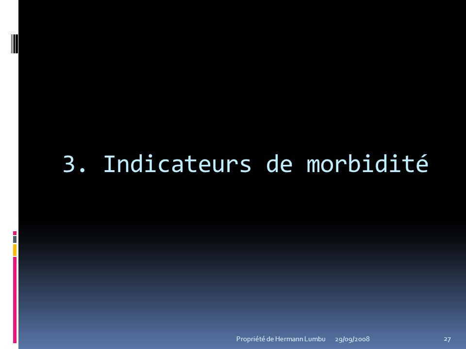 3. Indicateurs de morbidité 27 Propriété de Hermann Lumbu29/09/2008