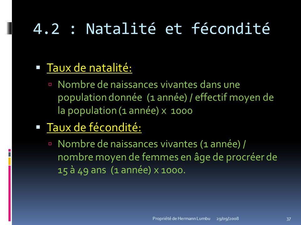 4.2 : Natalité et fécondité Taux de natalité: Taux de natalité: Nombre de naissances vivantes dans une population donnée (1 année) / effectif moyen de