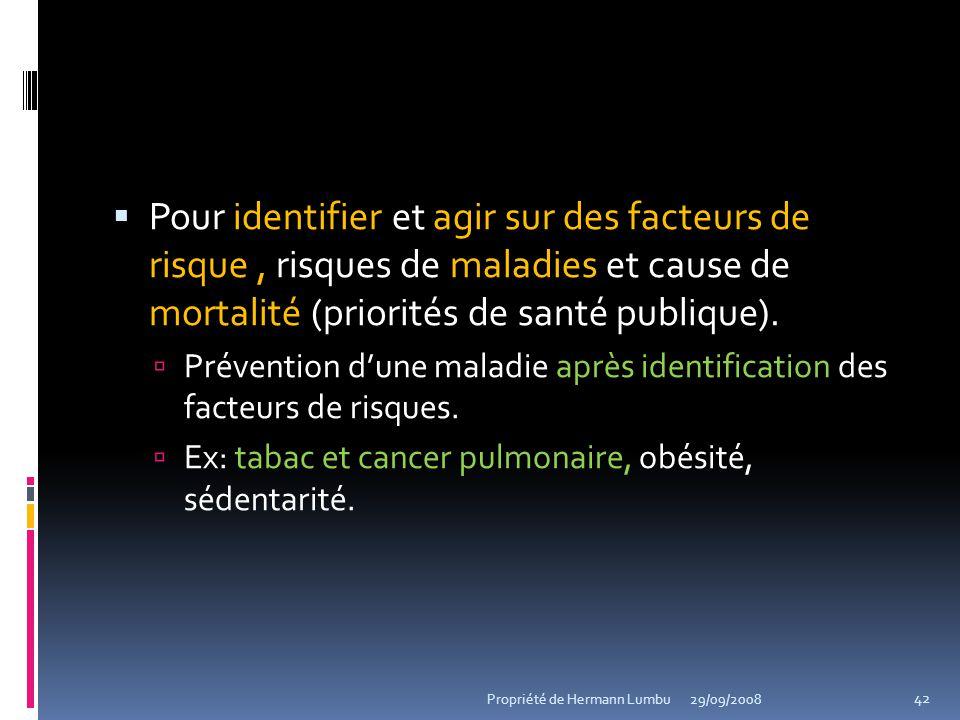 Pour identifier et agir sur des facteurs de risque, risques de maladies et cause de mortalité (priorités de santé publique). Prévention dune maladie a