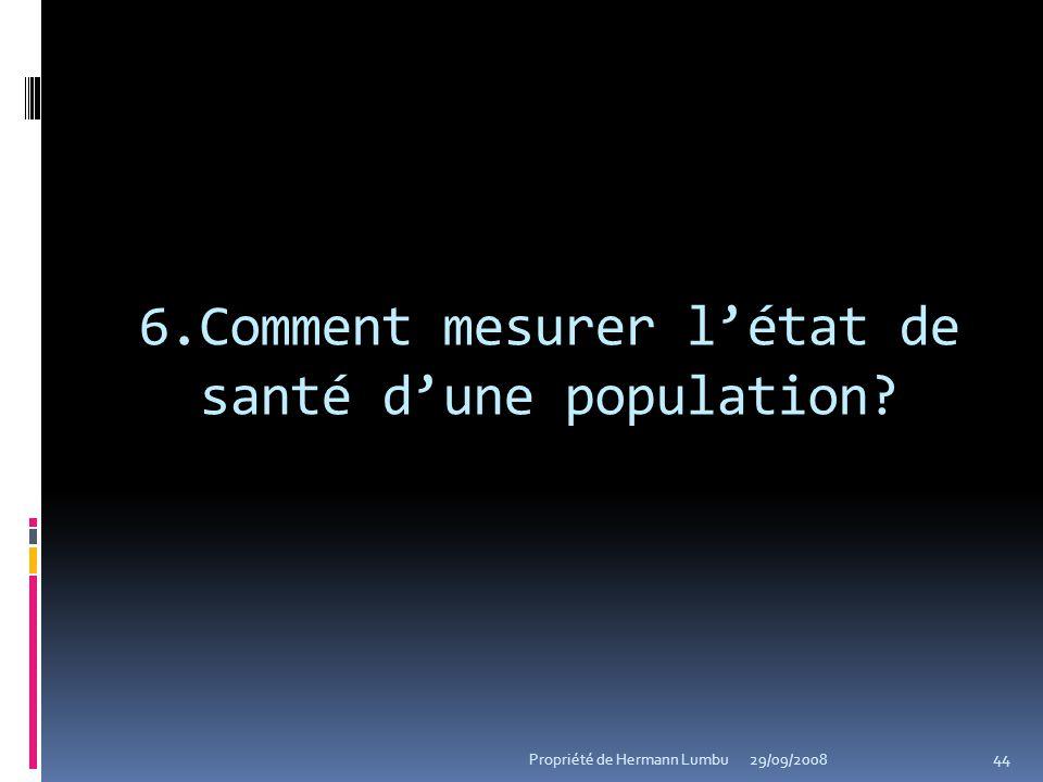6.Comment mesurer létat de santé dune population? 44 Propriété de Hermann Lumbu29/09/2008