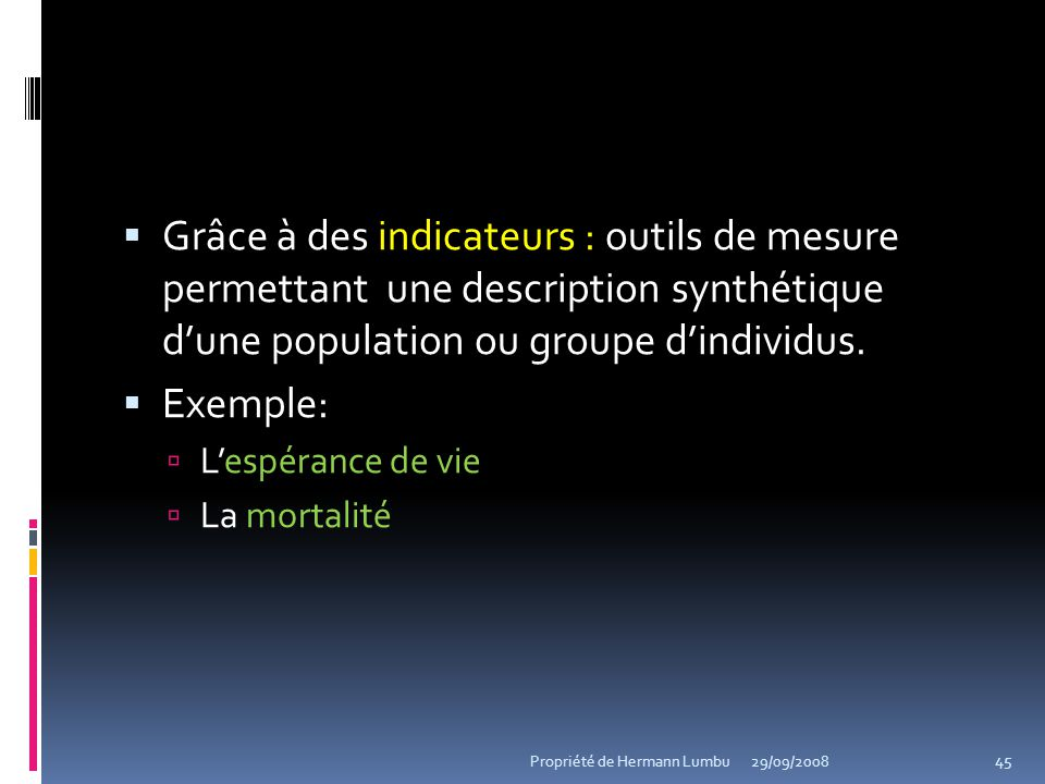 Grâce à des indicateurs : outils de mesure permettant une description synthétique dune population ou groupe dindividus. Exemple: Lespérance de vie La