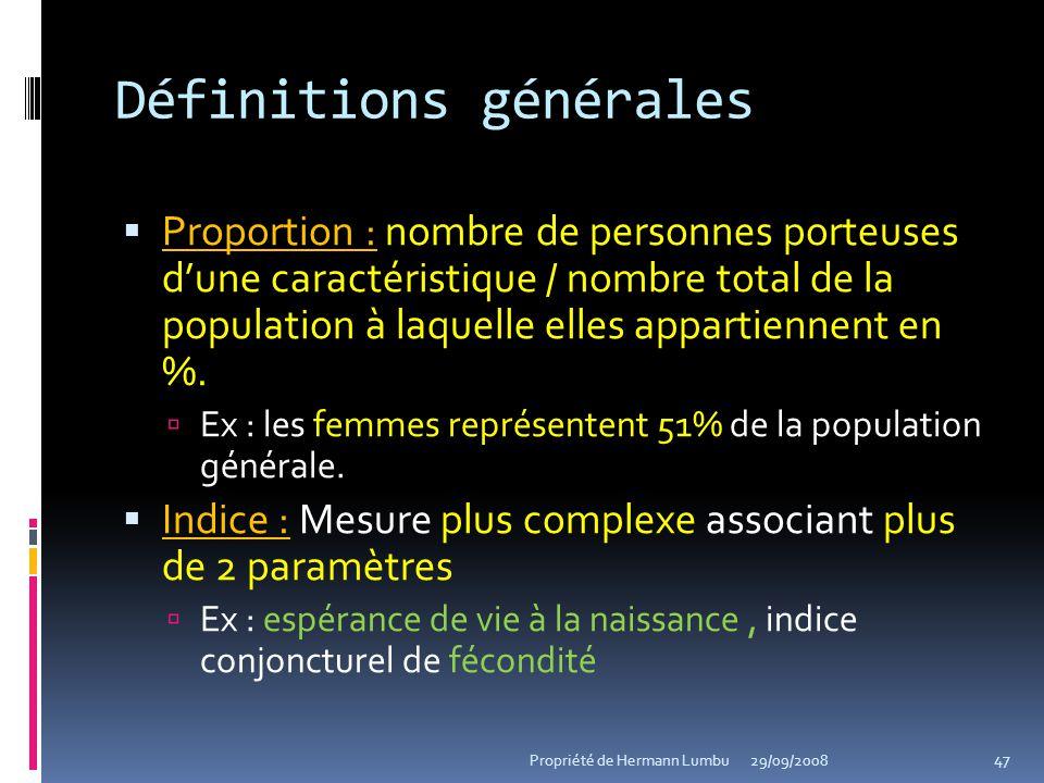 Définitions générales Proportion : Proportion : nombre de personnes porteuses dune caractéristique / nombre total de la population à laquelle elles ap