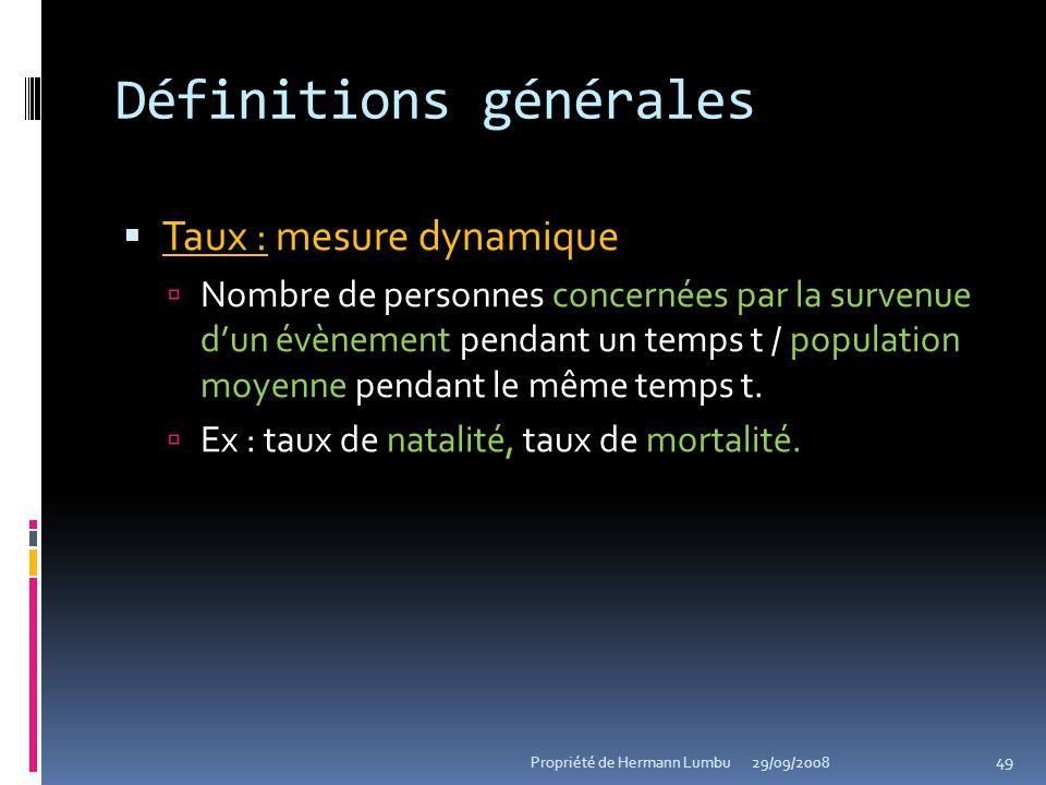 Définitions générales Taux : mesure dynamique Nombre de personnes concernées par la survenue dun évènement pendant un temps t / population moyenne pen