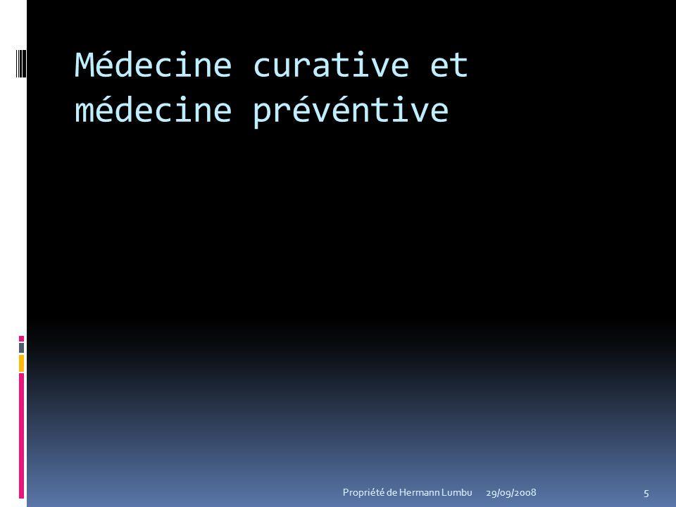 Médecine curative et médecine prévéntive 5 Propriété de Hermann Lumbu29/09/2008