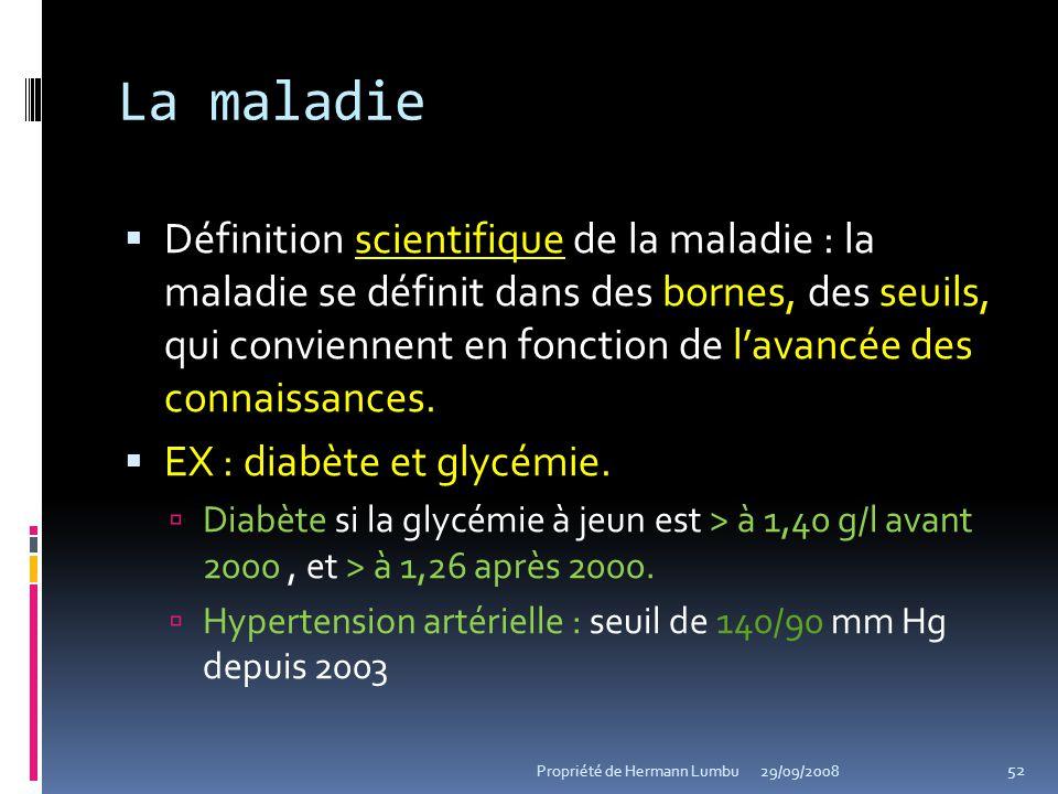 La maladie Définition scientifique de la maladie : la maladie se définit dans des bornes, des seuils, qui conviennent en fonction de lavancée des conn