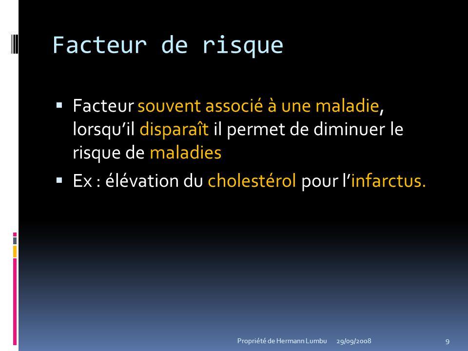 Facteur de risque Facteur souvent associé à une maladie, lorsquil disparaît il permet de diminuer le risque de maladies Ex : élévation du cholestérol