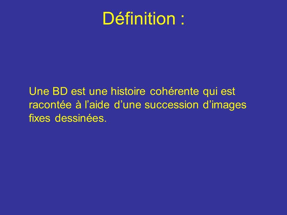 Définition : Une BD est une histoire cohérente qui est racontée à laide dune succession dimages fixes dessinées.