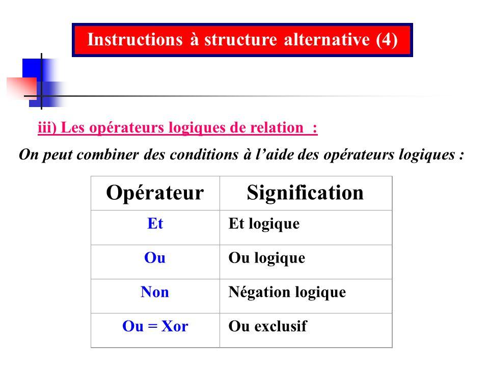 Instructions à structure alternative (4) iii) Les opérateurs logiques de relation : On peut combiner des conditions à laide des opérateurs logiques :