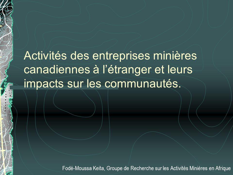 Activités des entreprises minières canadiennes à létranger et leurs impacts sur les communautés. Fodé-Moussa Keita, Groupe de Recherche sur les Activi
