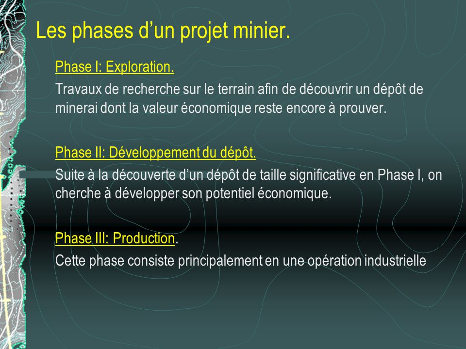 Les phases dun projet minier. Phase I: Exploration. Travaux de recherche sur le terrain afin de découvrir un dépôt de minerai dont la valeur économiqu