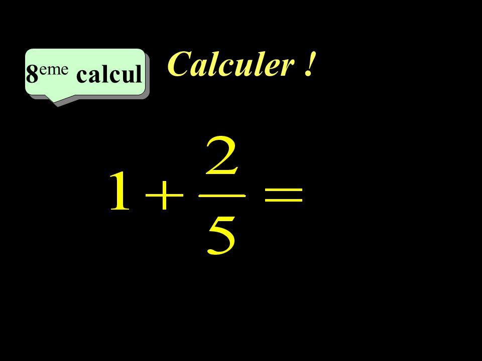 Calculer ! 8 eme calcul 8 eme calcul 7 eme calcul