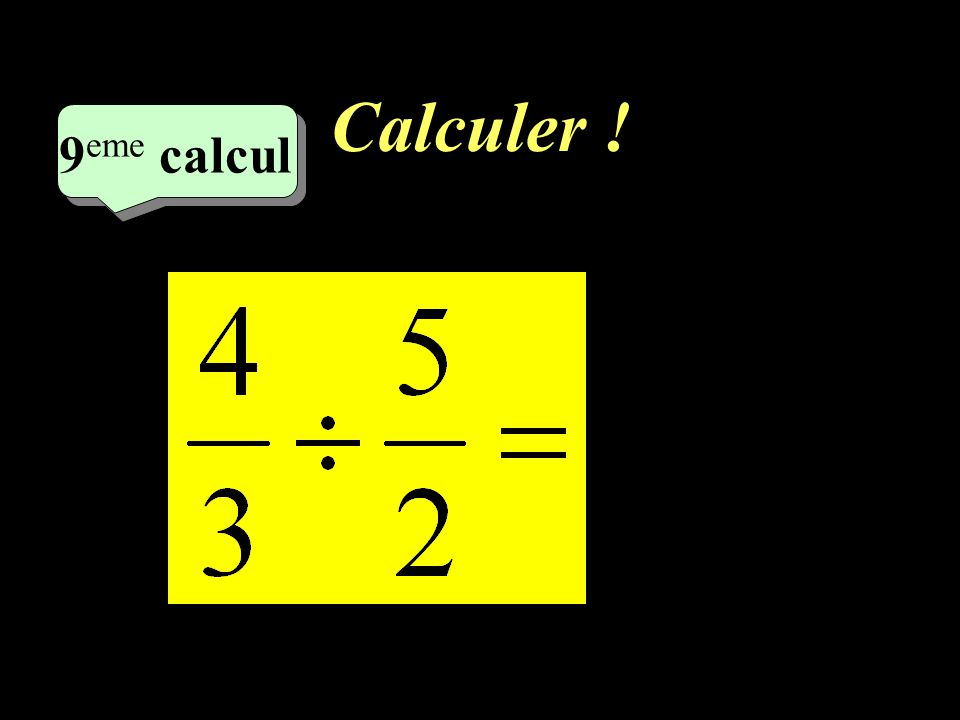 Calculer ! 6 eme calcul 6 eme calcul 8 eme calcul